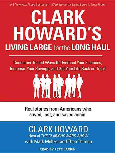 Clark Howard's Living Large for the Long Haul: Consumer-Tested Ways to Overhaul Your Finances, Increase Your Savin... (CD-Audio)