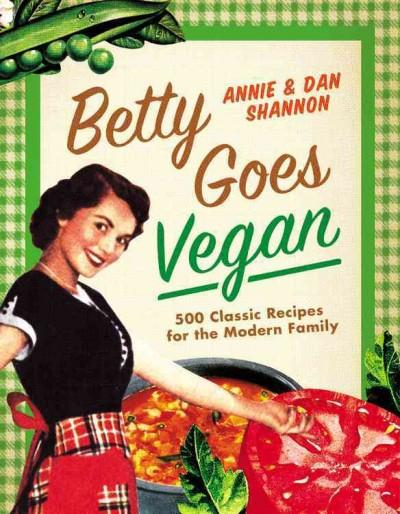 Betty Goes Vegan: 500 Classic Recipes for the Modern Family (Hardcover)