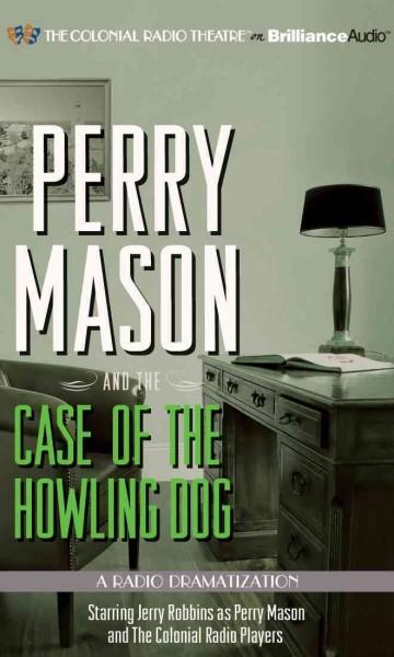Perry Mason and the Case of the Howling Dog: A Radio Dramatization (CD-Audio)