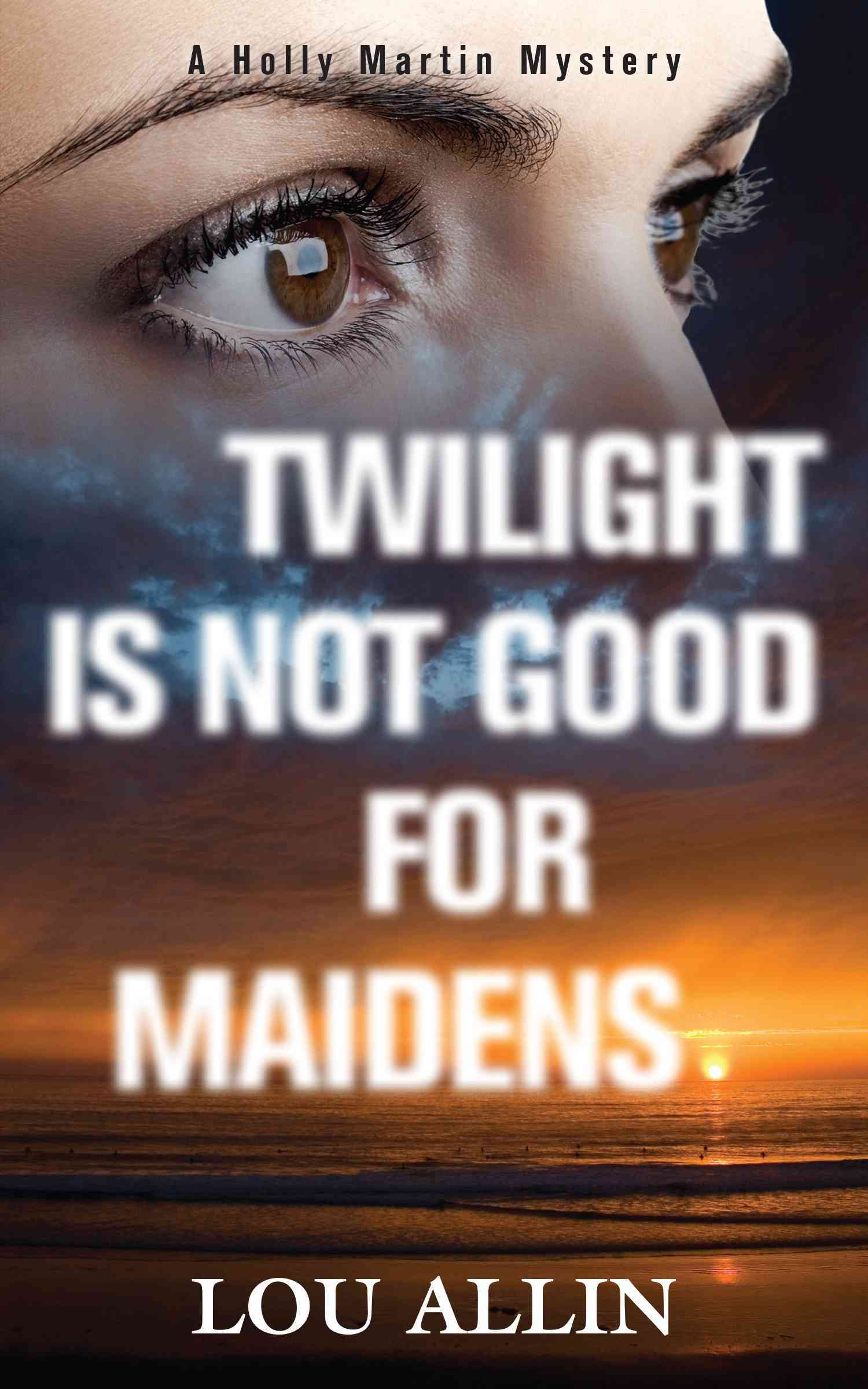 Twilight Is Not Good for Maidens: A Holly Martin Mystery (Paperback)