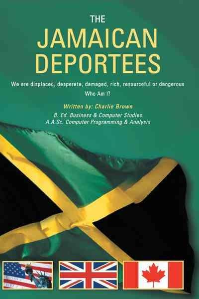 The Jamaican Deportees: We Are Displaced, Desperate, Damaged, Rich, Resourceful or Dangerous. Who Am I? (Hardcover)