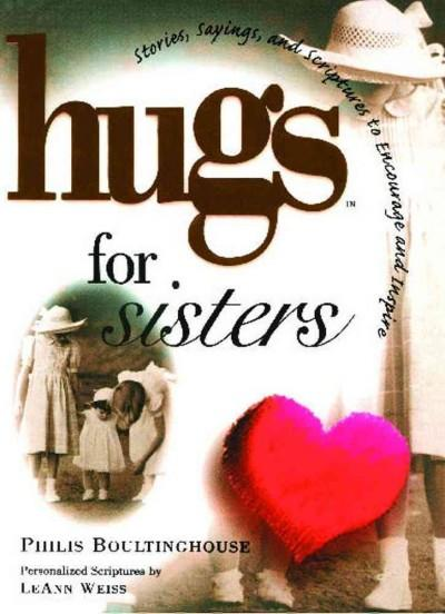 Hugs for Sisters: Stories, Sayings, and Scriptures to Encourage and Inspire (Paperback)
