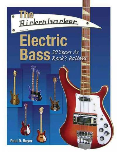 The Rickenbacker Electric Bass: 50 Years As Rock's Bottom (Paperback)
