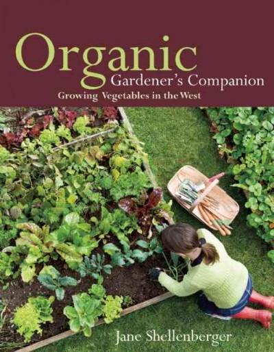 Organic Gardener's Companion: Growing Vegetables in the West (Paperback)