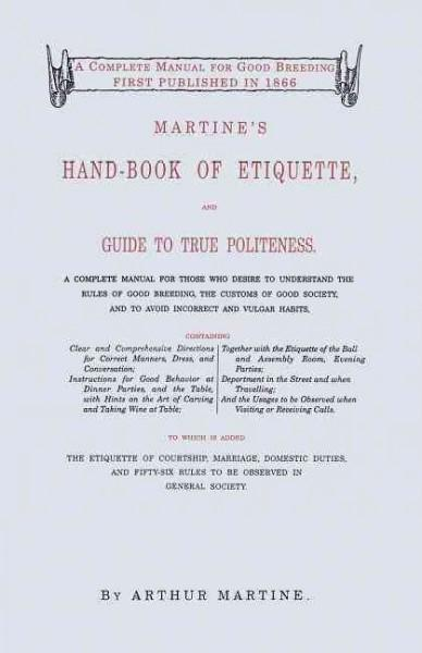Martine's Hand-Book of Etiquette, and Guide to True Politeness: A Complete Manual for Those Who Desire to Underst... (Paperback)