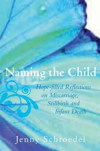 Naming the Child: Hope-filled Reflections on Miscarriage, Stillbirth, and Infant Death (Paperback)