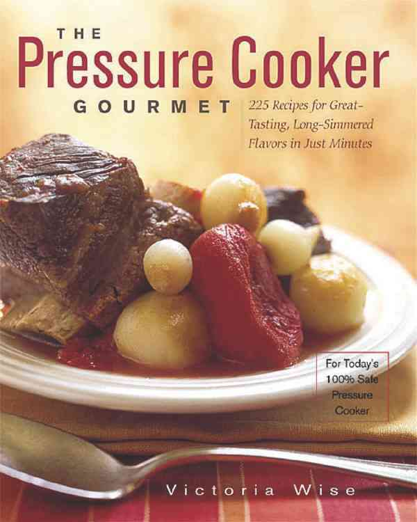 The Pressure Cooker Gourmet: 225 Recipes For Great-Tasting, Long-Simmered Flavors In Just Minutes (Paperback)