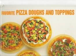 Favorite Pizza Doughs and Toppings (Hardcover)