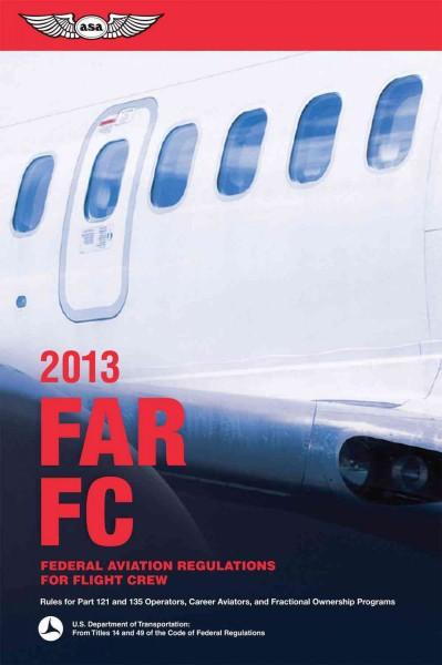 FAR / FC 2013: Federal Aviation Regulations for Flight Crew: Rules for Part 121 and 135 Operators, Career Aviator... (Paperback)