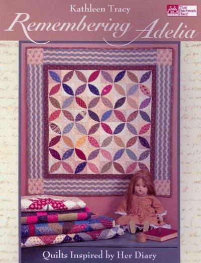 Remembering Adelia: Quilts Inspired by Her Diary (Paperback)