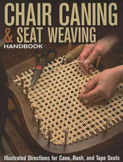 Chair Caning & Seat Weaving Handbook: Illustrated Directions for Cane, Rush, and Tape Seats (Paperback)