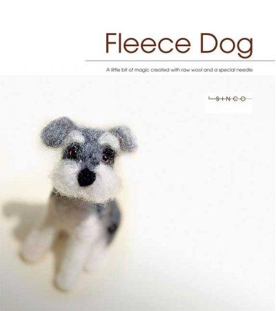 Fleece Dog: A Little Bit of Magic Created With Raw Wool and a Special Needle (Paperback)