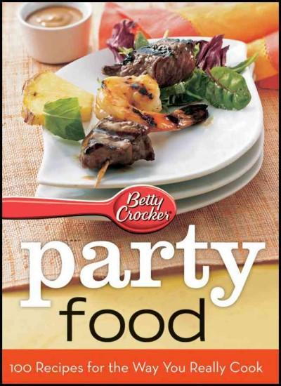 Betty Crocker Party Food: 100 Recipes for the Way You Really Cook (Spiral bound)