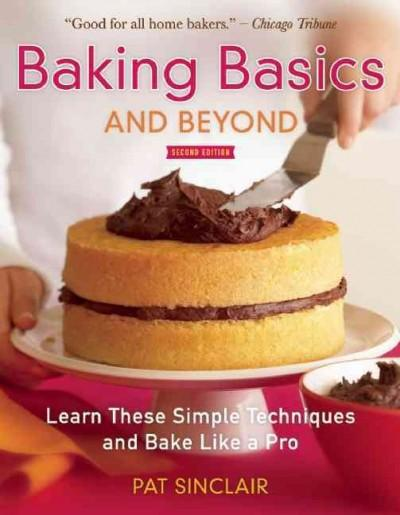 Baking Basics and Beyond: Learn These Simple Techniques and Bake Like a Pro (Paperback)