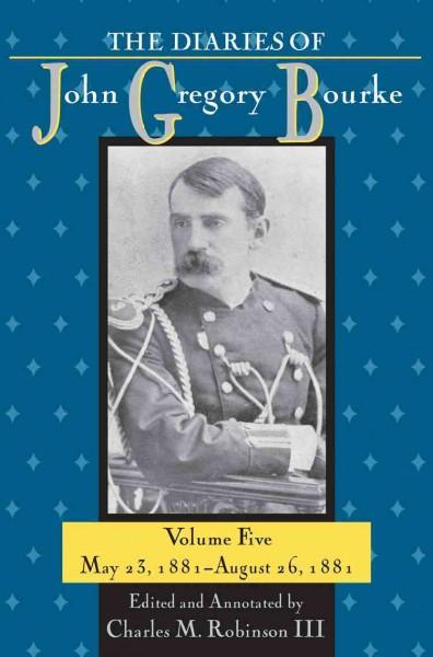 The Diaries of John Gregory Bourke: May 23, 1881- August 26, 1881 (Hardcover)