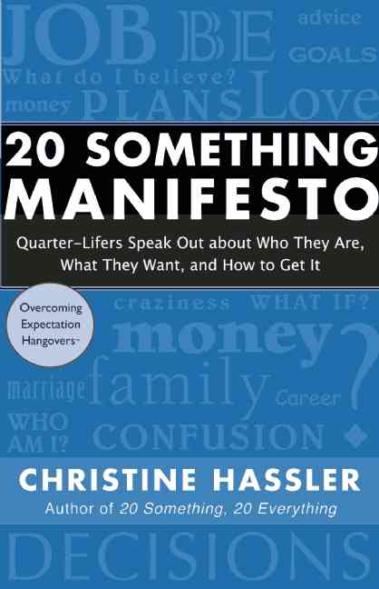 20 Something Manifesto: Quarter-Lifers Speak Out About Who They Are, What They Want, and How to Get It (Paperback)