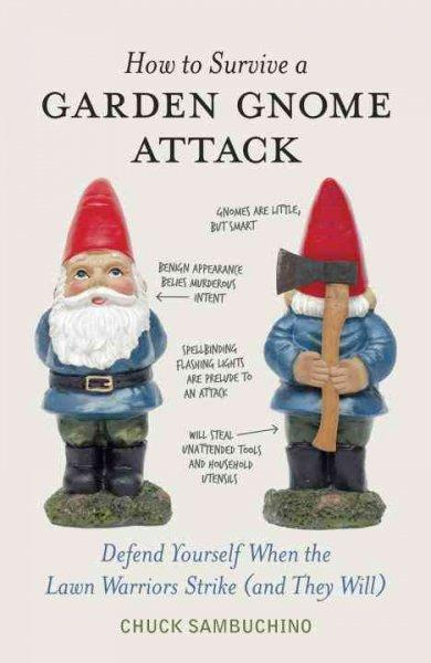 How to Survive a Garden Gnome Attack: Defend Yourself When the Lawn Warriors Strike (and They Will) (Hardcover)