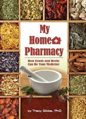 My Home Pharmacy: How Foods and Herbs Can Be Your Medicine (Paperback)