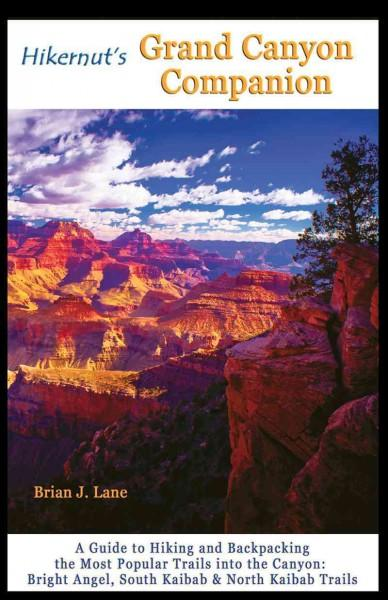 Hikernut's Grand Canyon Companion: A Guide to Hiking and Backpacking the Most Popular Trails into the Canyon: Bri... (Paperback)