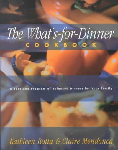 The What'S-For-Dinner Cookbook: 52 Weeks of Balanced Dinners for Your Family (Paperback)