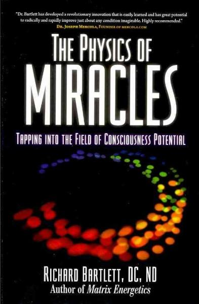 The Physics of Miracles: Tapping in to the Field of Consciousness Potential (Paperback)