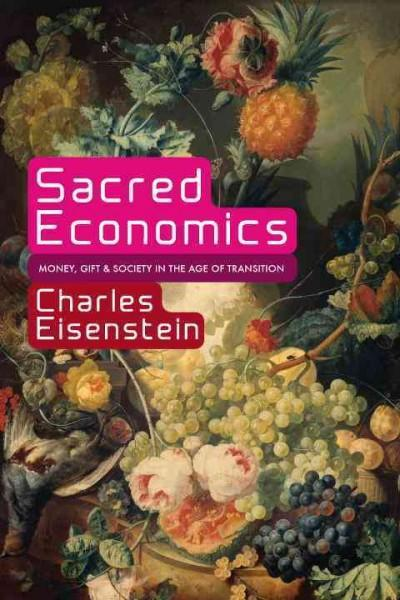 Sacred Economics: Money, Gift, & Society in the Age of Transition (Paperback)