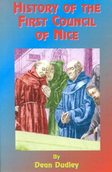History of the First Council of Nice: A World's Christian Convention, A.D. 325 : With a Life of Constantine (Paperback)