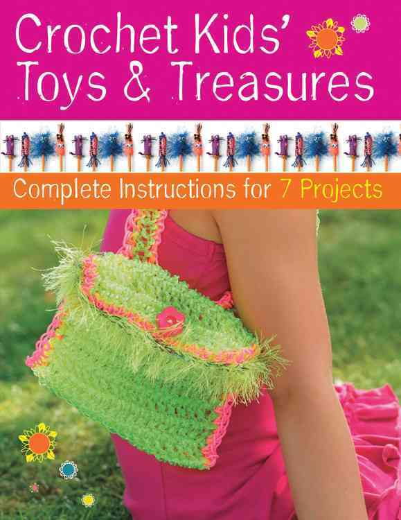 Crochet Kids' Toys & Treasures: Complete Instructions for 7 Projects (Paperback)