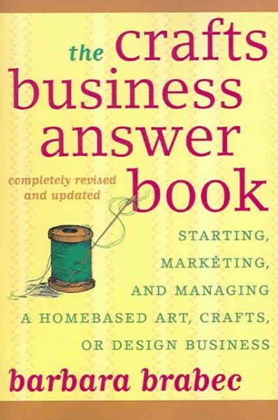 The Crafts Business Answer Book: Starting, Marketing, and Managing Homebased Arts, Crafts, or Design Business (Paperback)