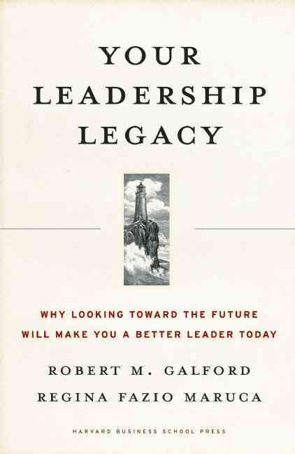 Your Leadership Legacy: Why Looking Toward the Future Will Make You a Better Leader Today (Hardcover)