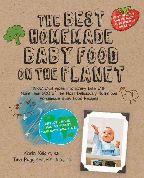 The Best Homemade Baby Food on the Planet: Know What Goes into Every Bite With More Than 200 of the Most Deliciou... (Paperback)