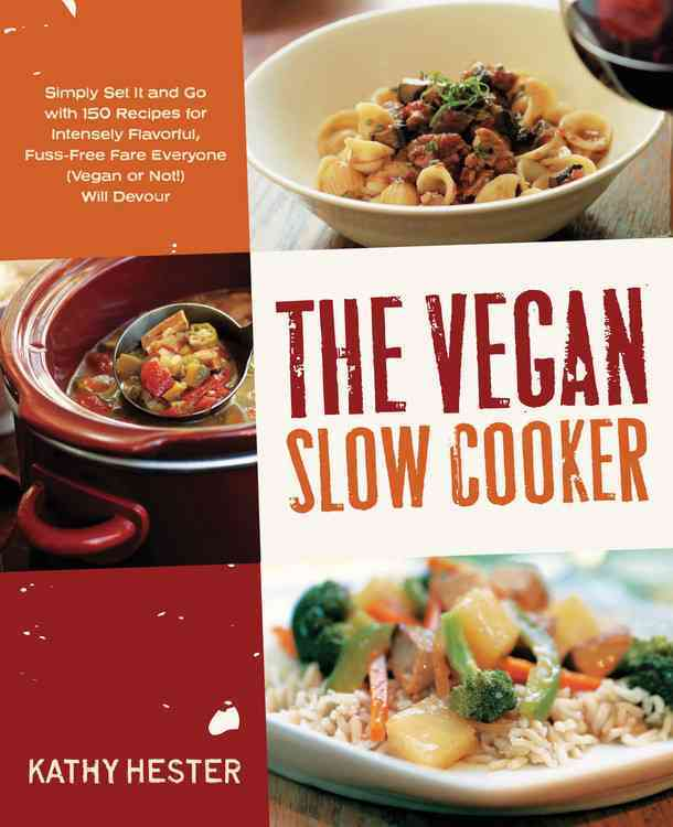 The Vegan Slow Cooker: Simply Set It and Go with 150 Recipes for Intensely Flavorful, Fuss-Free Fare Everyone (Ve... (Paperback)