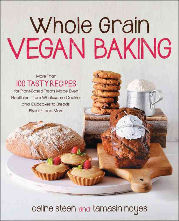 Whole Grain Vegan Baking: More Than 100 Tasty Recipes for Plant-Based Treats Made Even Healthier--from Wholesome ... (Paperback)