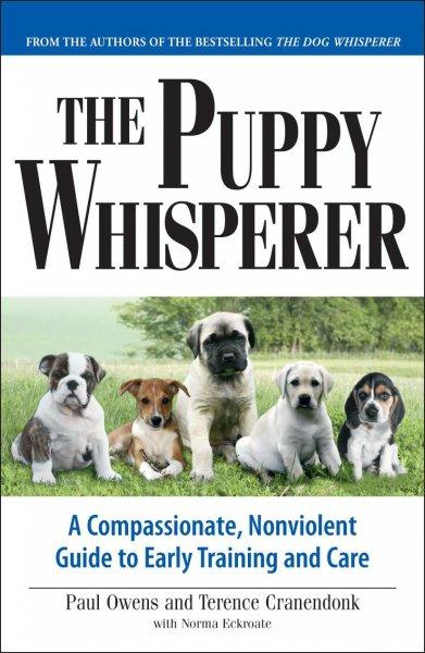 Puppy Whisperer: A Compassionate, Nonviolent Guide to Early Training and Care (Paperback)