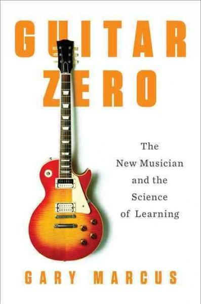 Guitar Zero: The New Musician and the Science of Learning (Hardcover)