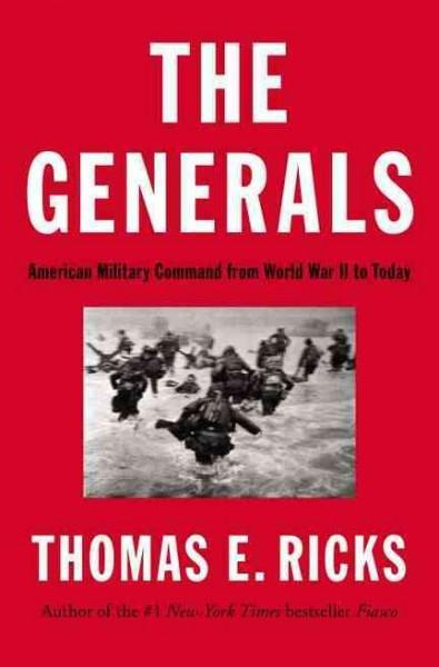 The Generals: American Military Command from World War II to Today (Hardcover)