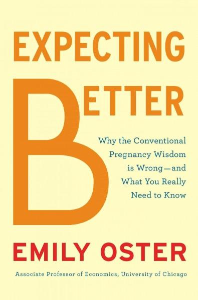Expecting Better: How to Fight the Pregnancy Establishment with Facts (Hardcover)