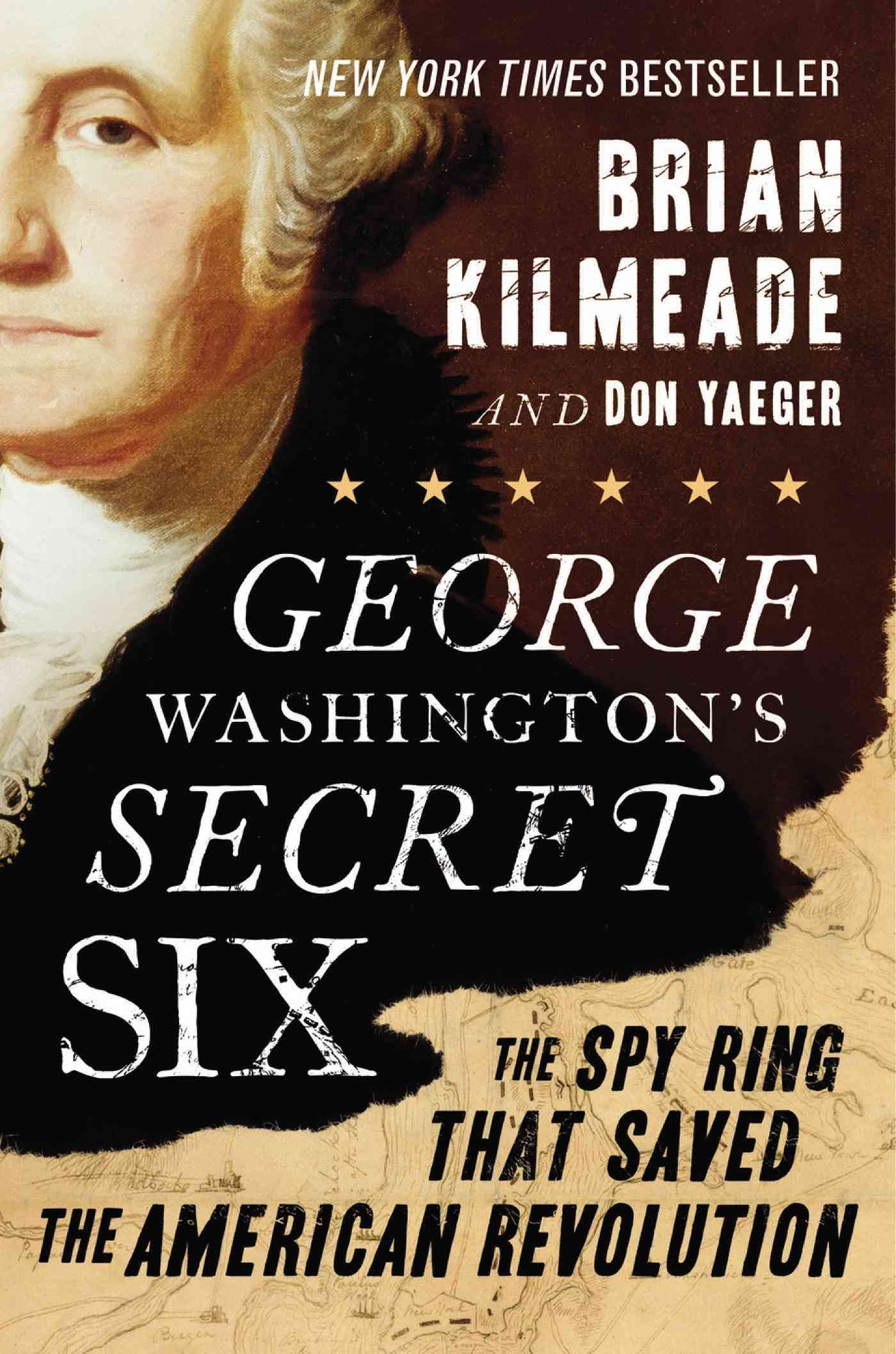 George Washington's Secret Six: The Spy Ring That Saved the American Revolution (Hardcover)