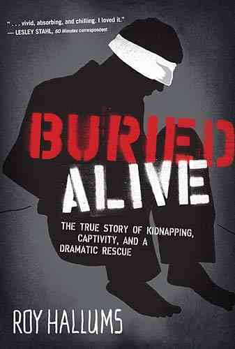 Buried Alive: The True Story of Kidnapping, Captivity, and a Dramatic Rescue (Hardcover)