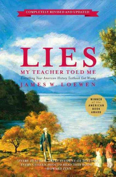 Lies My Teacher Told Me: Everything Your American History Textbook Got Wrong (Hardcover)