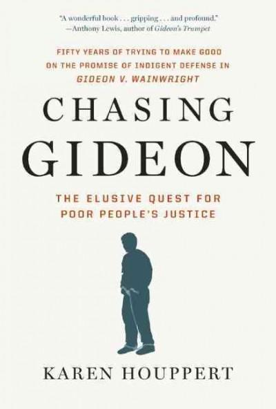 Chasing Gideon: The Elusive Quest for Poor People's Justice (Hardcover)