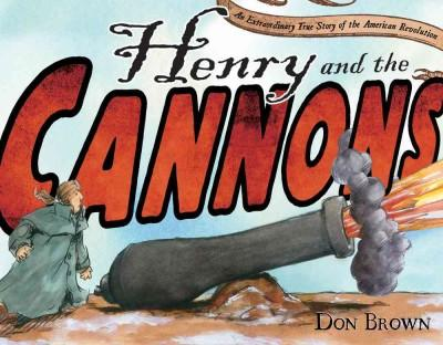 Henry and the Cannons: An Extraordinary True Story of the American Revolution (Hardcover)