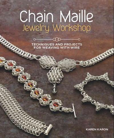 Chain Maille Jewelry Workshop: Techniques and Projects for Weaving with Wire (Paperback)