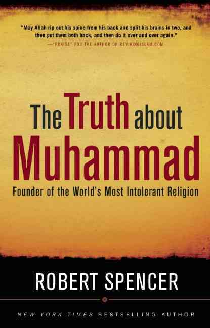 The Truth About Muhammad: Founder of the World's Most Intolerant Religion (Hardcover)