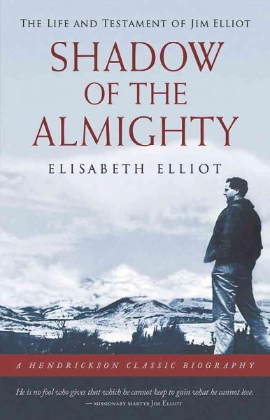 Shadow of the Almighty: The Life and Testament of Jim Elliot (Hardcover)