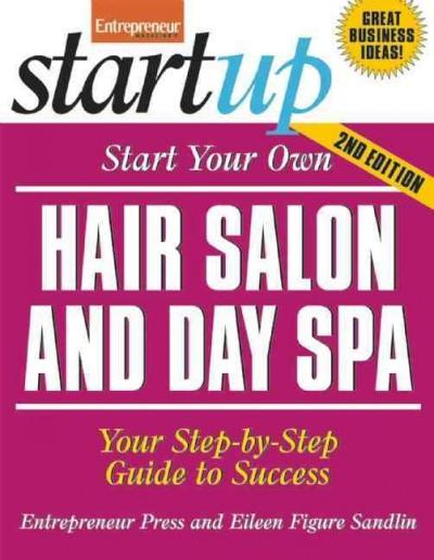 Start Your Own Hair Salon and Day Spa: Your Step-by-step Guide to Success (Paperback)