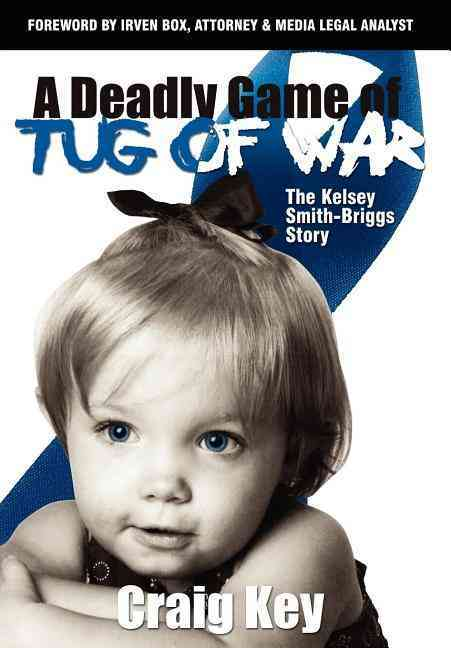 A Deadly Game of Tug of War: The Kelsey Smith-Briggs Story (Hardcover)
