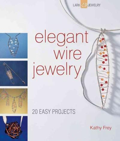 Elegant Wire Jewelry: 20 Easy Projects (Paperback)
