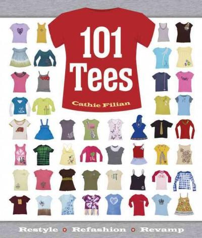 101 Tees: Restyle + Refashion + Revamp (Paperback)
