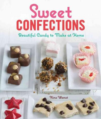 Sweet Confections: Beautiful Candy to Make at Home (Paperback)